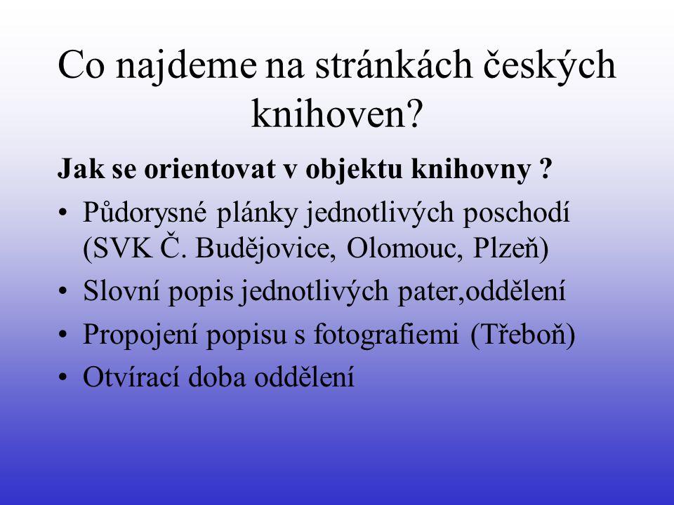 Co najdeme na stránkách českých knihoven? Jak se orientovat v objektu knihovny ? •Půdorysné plánky jednotlivých poschodí (SVK Č. Budějovice, Olomouc,