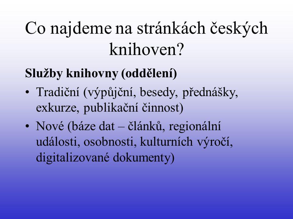 Co najdeme na stránkách českých knihoven? Služby knihovny (oddělení) •Tradiční (výpůjční, besedy, přednášky, exkurze, publikační činnost) •Nové (báze