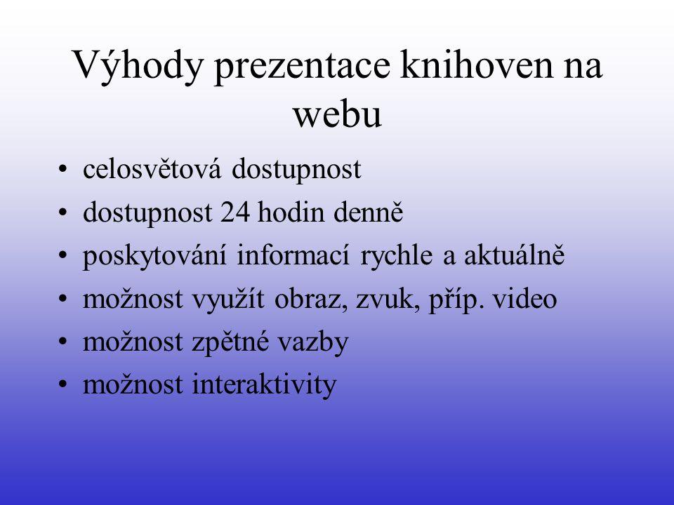 Výhody prezentace knihoven na webu •celosvětová dostupnost •dostupnost 24 hodin denně •poskytování informací rychle a aktuálně •možnost využít obraz, zvuk, příp.