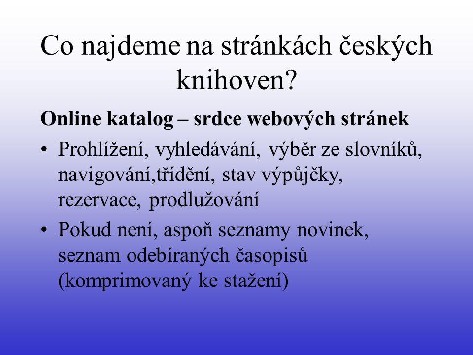 Co najdeme na stránkách českých knihoven? Online katalog – srdce webových stránek •Prohlížení, vyhledávání, výběr ze slovníků, navigování,třídění, sta