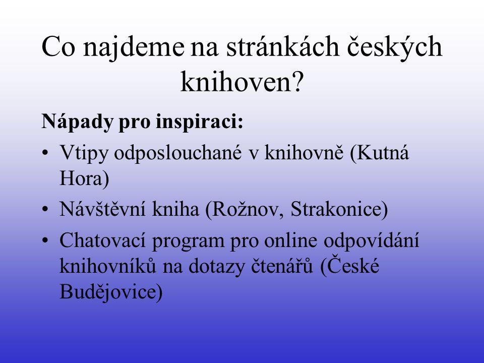 Co najdeme na stránkách českých knihoven? Nápady pro inspiraci: •Vtipy odposlouchané v knihovně (Kutná Hora) •Návštěvní kniha (Rožnov, Strakonice) •Ch