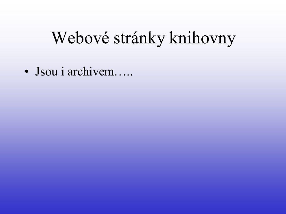 Webové stránky knihovny •Jsou i archivem…..