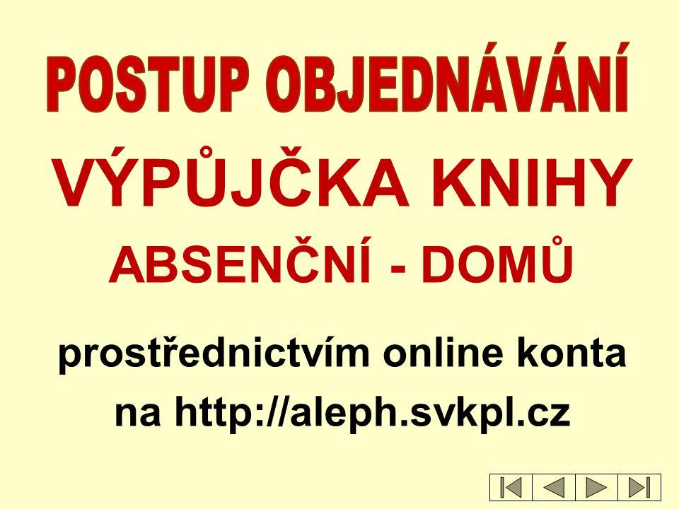 VÝPŮJČKA KNIHY ABSENČNÍ - DOMŮ prostřednictvím online konta na http://aleph.svkpl.cz