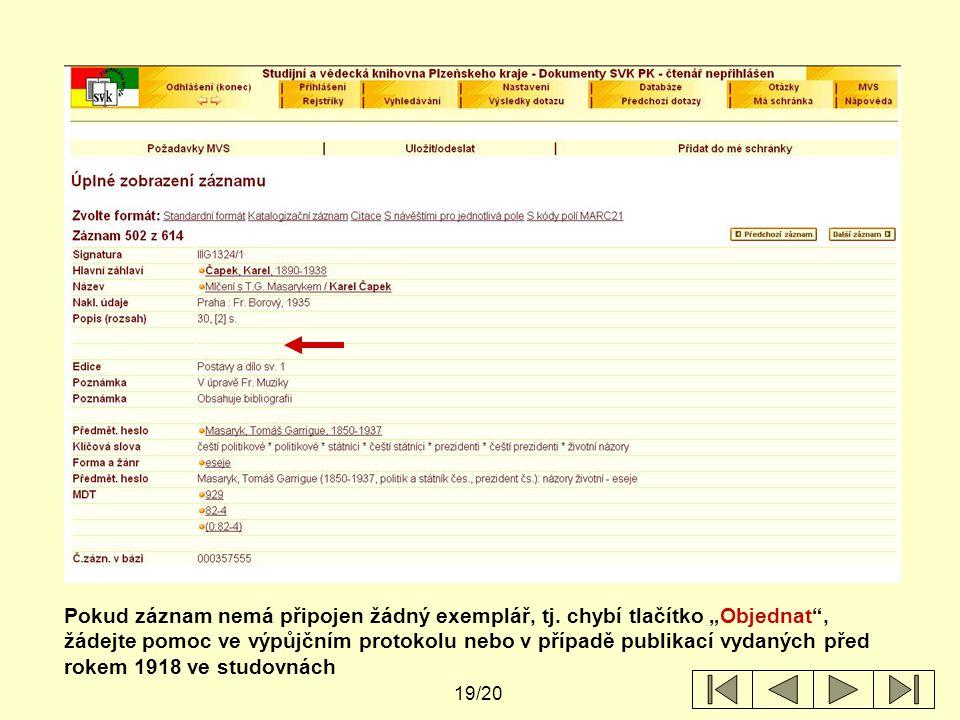 """19/20 Pokud záznam nemá připojen žádný exemplář, tj. chybí tlačítko """"Objednat"""", žádejte pomoc ve výpůjčním protokolu nebo v případě publikací vydaných"""