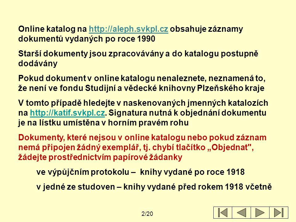 2/20 Online katalog na http://aleph.svkpl.cz obsahuje záznamy dokumentů vydaných po roce 1990 Starší dokumenty jsou zpracovávány a do katalogu postupn