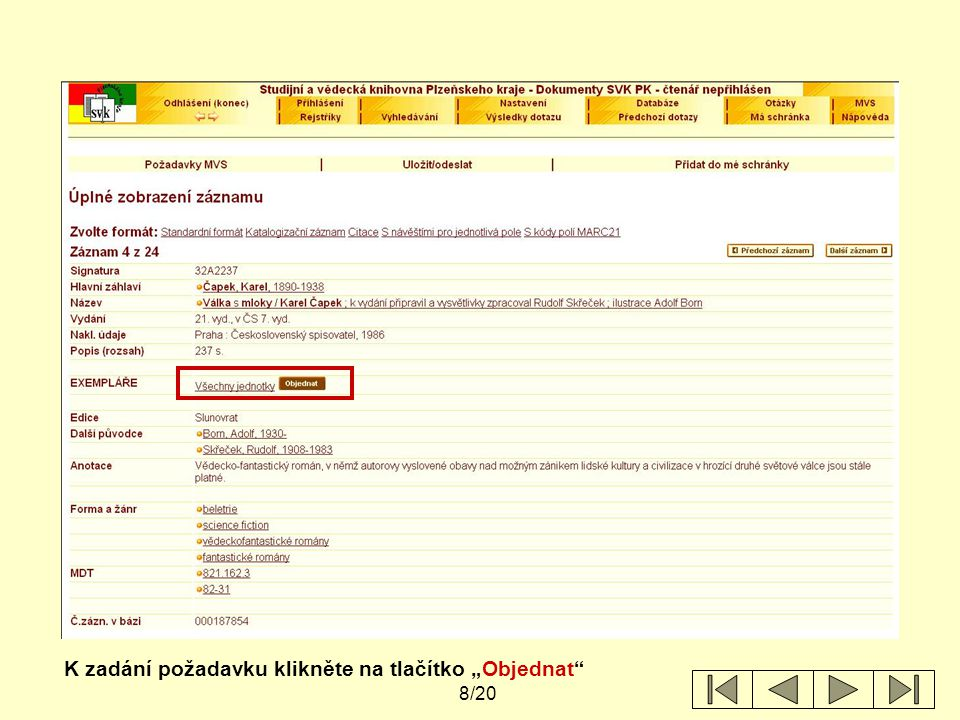 9/20 Zobrazí se informace o jednotkách / exemplářích připojených k bibliografickému záznamu titulu.