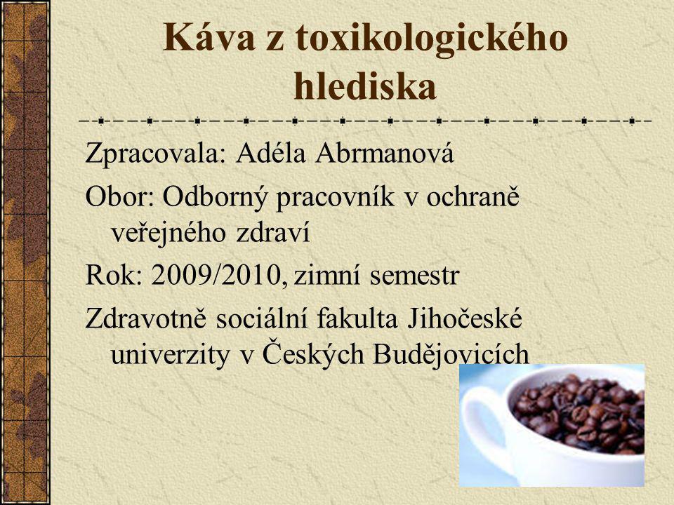 Káva z toxikologického hlediska Zpracovala: Adéla Abrmanová Obor: Odborný pracovník v ochraně veřejného zdraví Rok: 2009/2010, zimní semestr Zdravotně