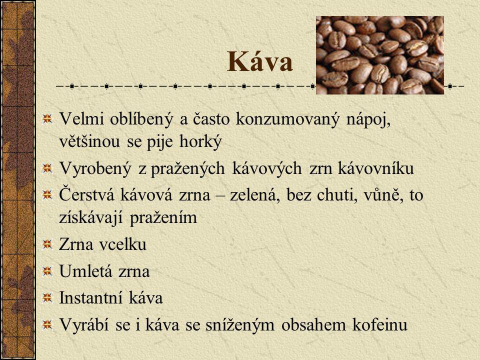 Káva Velmi oblíbený a často konzumovaný nápoj, většinou se pije horký Vyrobený z pražených kávových zrn kávovníku Čerstvá kávová zrna – zelená, bez ch