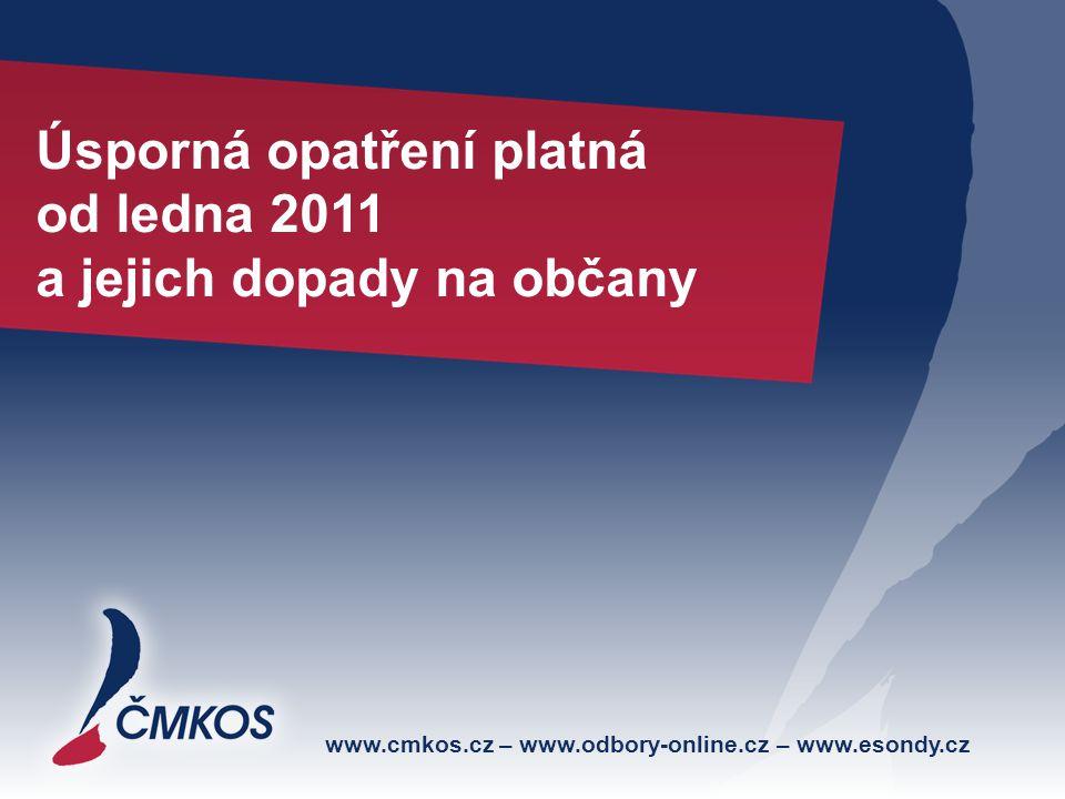 www.cmkos.cz – www.odbory-online.cz – www.esondy.cz Úsporná opatření platná od ledna 2011 a jejich dopady na občany