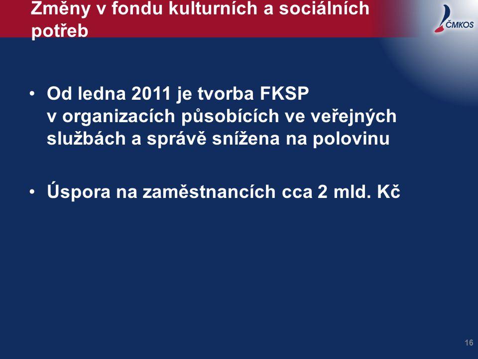 Změny v fondu kulturních a sociálních potřeb •Od ledna 2011 je tvorba FKSP v organizacích působících ve veřejných službách a správě snížena na polovin