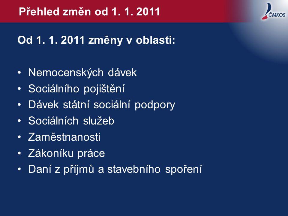 Přehled změn od 1. 1. 2011 Od 1. 1. 2011 změny v oblasti: •Nemocenských dávek •Sociálního pojištění •Dávek státní sociální podpory •Sociálních služeb