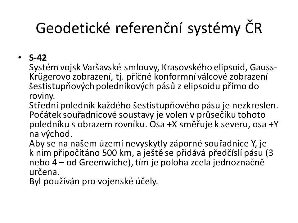 Geodetické referenční systémy ČR • S-42 Systém vojsk Varšavské smlouvy, Krasovského elipsoid, Gauss- Krügerovo zobrazení, tj. příčné konformní válcové