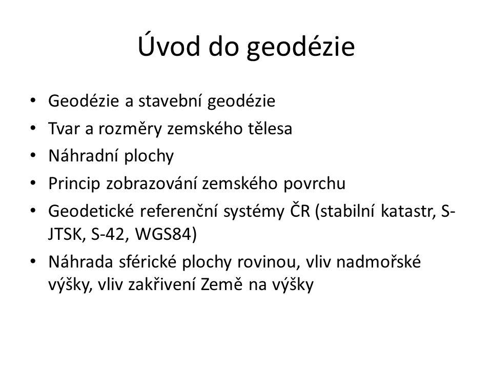 Úvod do geodézie • Geodézie a stavební geodézie • Tvar a rozměry zemského tělesa • Náhradní plochy • Princip zobrazování zemského povrchu • Geodetické