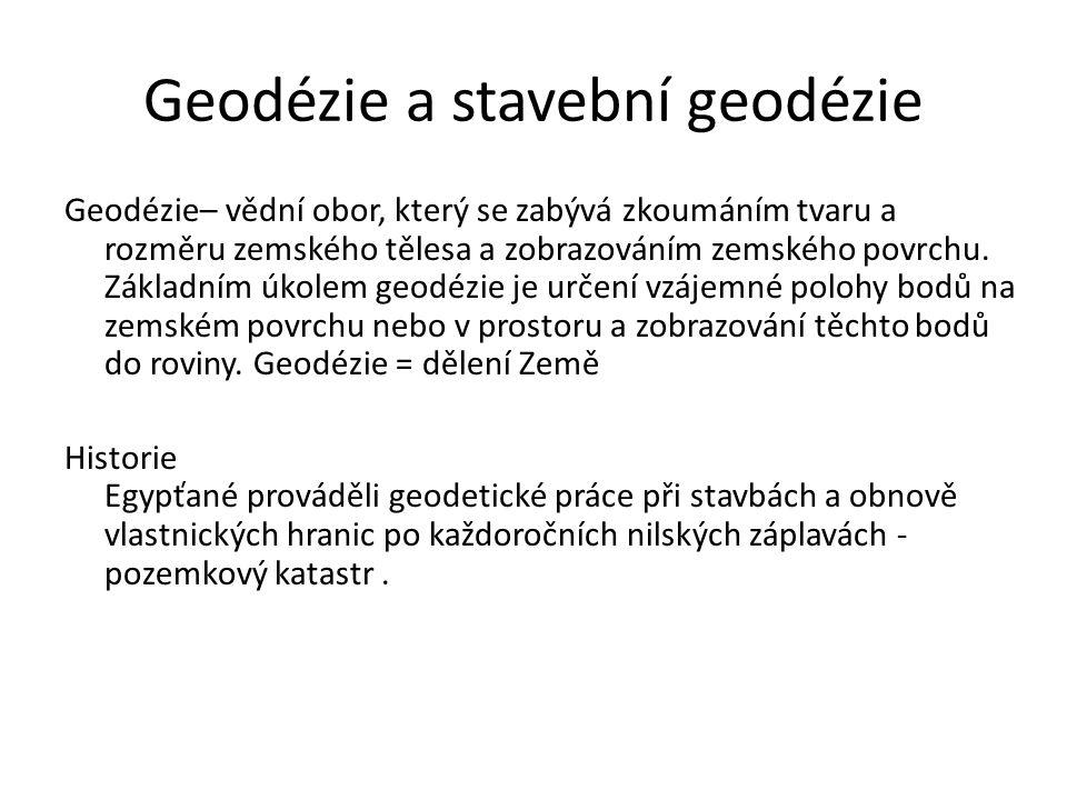 Geodézie a stavební geodézie Geodézie– vědní obor, který se zabývá zkoumáním tvaru a rozměru zemského tělesa a zobrazováním zemského povrchu. Základní