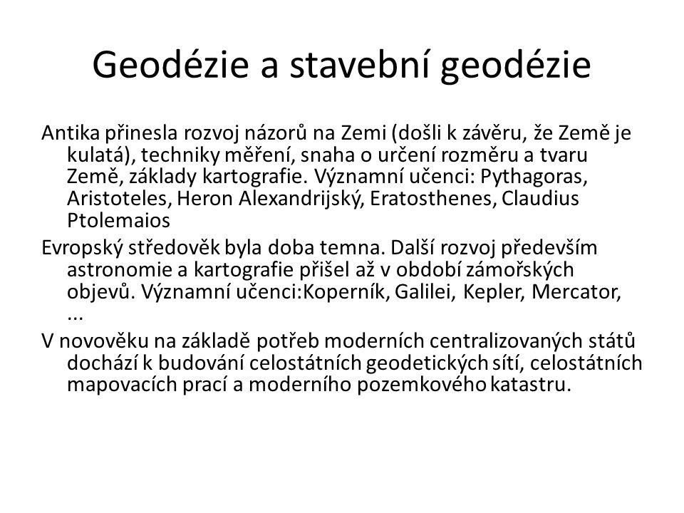 Geodézie a stavební geodézie Antika přinesla rozvoj názorů na Zemi (došli k závěru, že Země je kulatá), techniky měření, snaha o určení rozměru a tvar