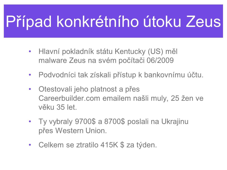 Případ konkrétního útoku Zeus •Hlavní pokladník státu Kentucky (US) měl malware Zeus na svém počítači 06/2009 •Podvodníci tak získali přístup k bankov