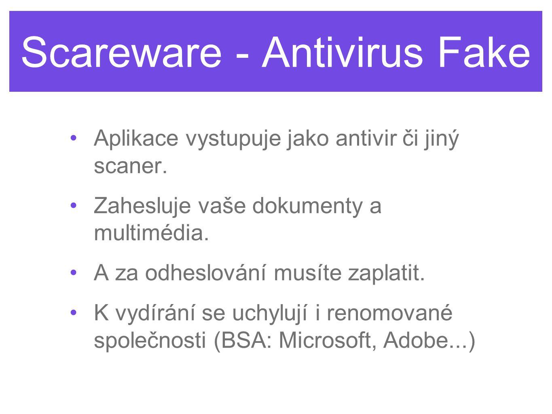 Scareware - Antivirus Fake •Aplikace vystupuje jako antivir či jiný scaner. •Zahesluje vaše dokumenty a multimédia. •A za odheslování musíte zaplatit.