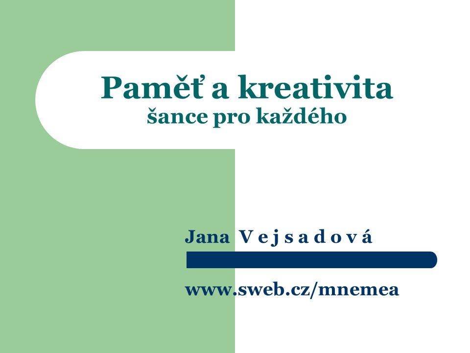 Paměť a kreativita šance pro každého Jana V e j s a d o v á www.sweb.cz/mnemea