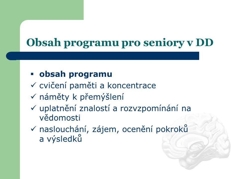 Obsah programu pro seniory v DD  obsah programu  cvičení paměti a koncentrace  náměty k přemýšlení  uplatnění znalostí a rozvzpomínání na vědomost