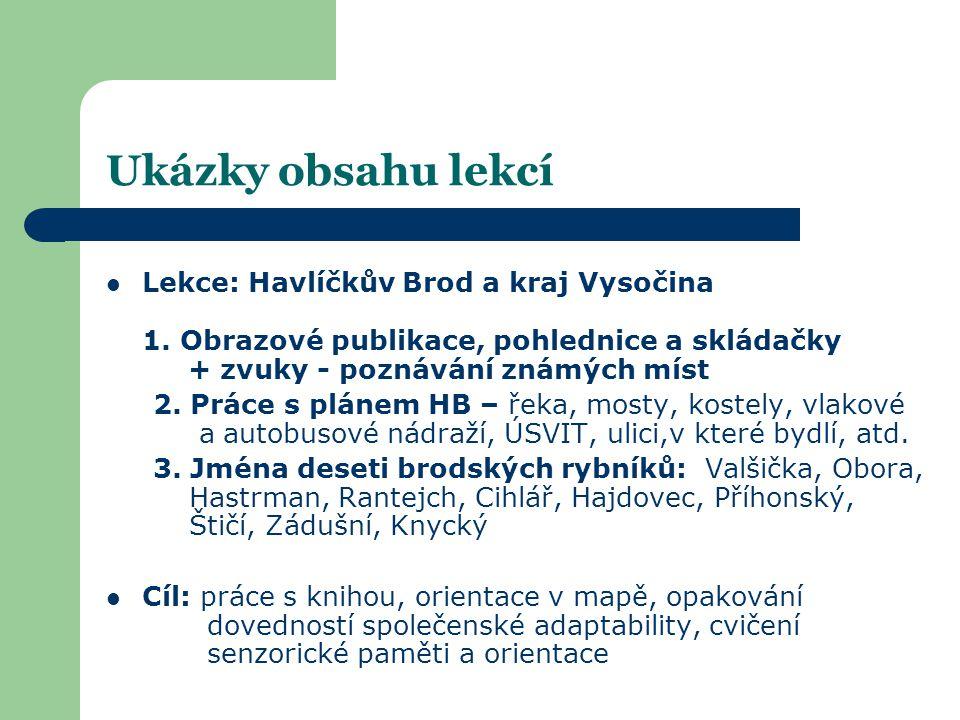 Ukázky obsahu lekcí  Lekce: Havlíčkův Brod a kraj Vysočina 1. Obrazové publikace, pohlednice a skládačky + zvuky - poznávání známých míst 2. Práce s