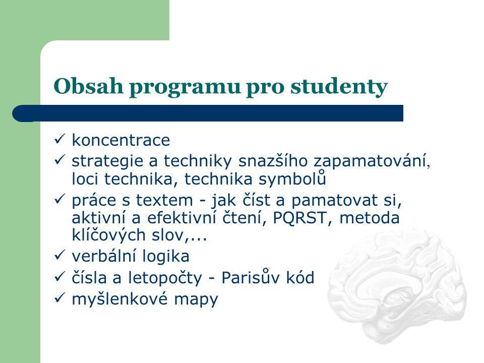 Obsah programu pro studenty  koncentrace  strategie a techniky snazšího zapamatování, loci technika, technika symbolů  práce s textem - jak číst a