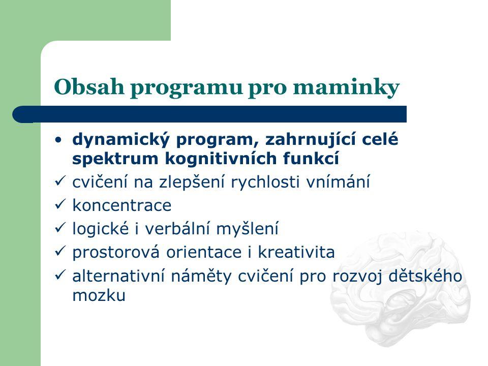 Obsah programu pro maminky •dynamický program, zahrnující celé spektrum kognitivních funkcí  cvičení na zlepšení rychlosti vnímání  koncentrace  lo