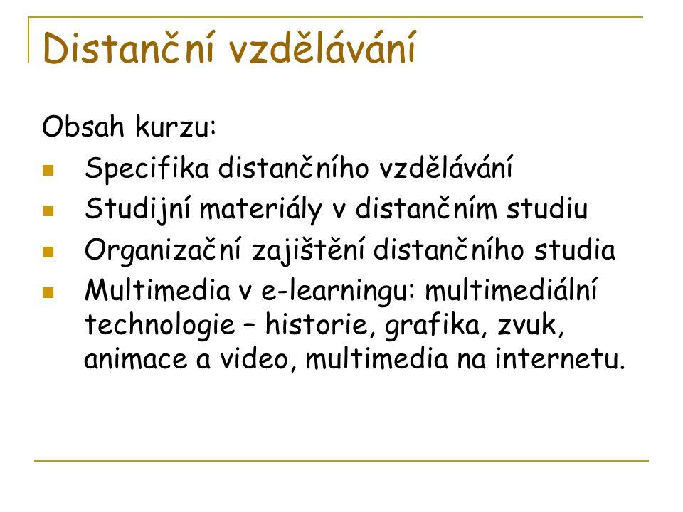 Distanční vzdělávání Obsah kurzu:  Specifika distančního vzdělávání  Studijní materiály v distančním studiu  Organizační zajištění distančního stud