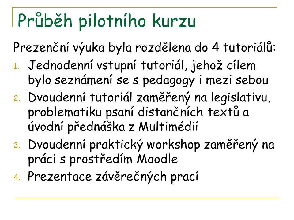 Průběh pilotního kurzu Prezenční výuka byla rozdělena do 4 tutoriálů: 1. Jednodenní vstupní tutoriál, jehož cílem bylo seznámení se s pedagogy i mezi