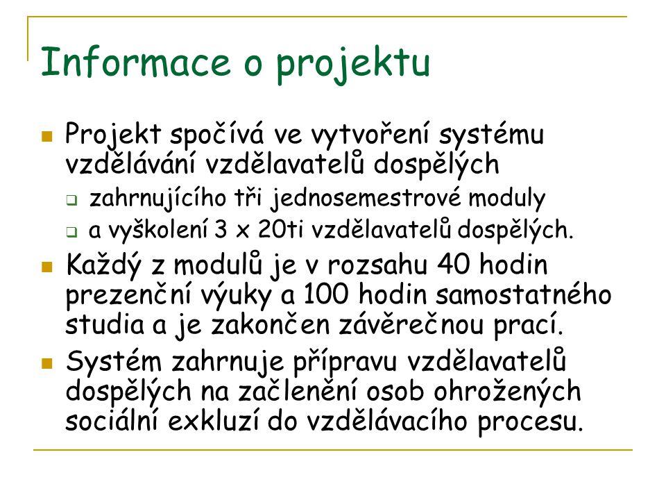 Informace o projektu  Projekt spočívá ve vytvoření systému vzdělávání vzdělavatelů dospělých  zahrnujícího tři jednosemestrové moduly  a vyškolení