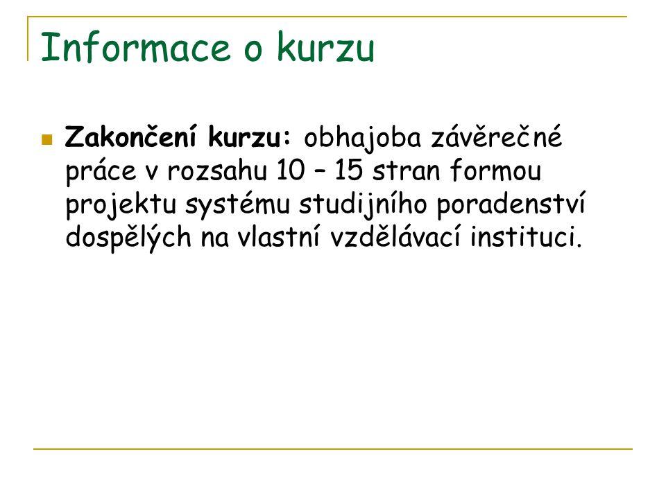 Informace o kurzu  Zakončení kurzu: obhajoba závěrečné práce v rozsahu 10 – 15 stran formou projektu systému studijního poradenství dospělých na vlas