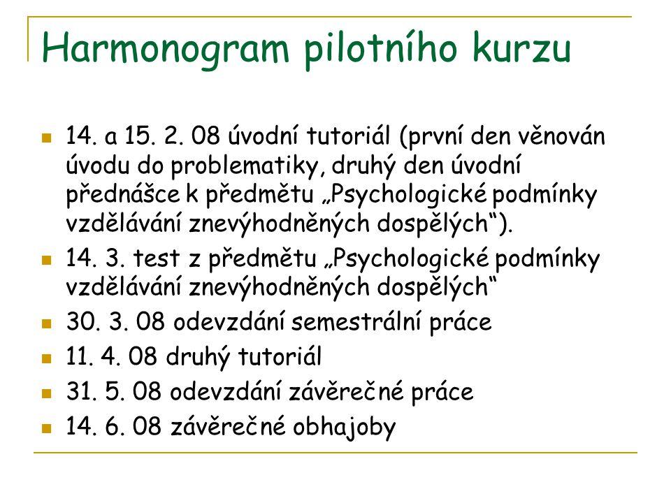 """Harmonogram pilotního kurzu  14. a 15. 2. 08 úvodní tutoriál (první den věnován úvodu do problematiky, druhý den úvodní přednášce k předmětu """"Psychol"""