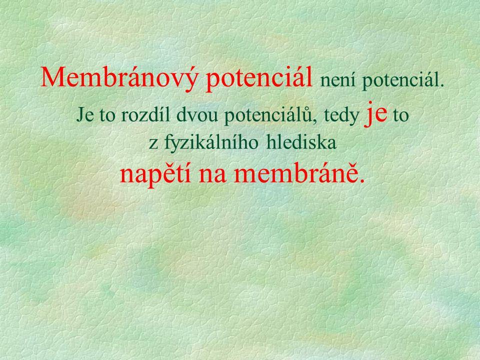 Membránový potenciál není potenciál. Je to rozdíl dvou potenciálů, tedy je to z fyzikálního hlediska napětí na membráně.