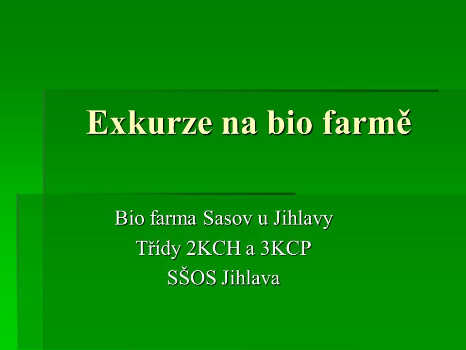 Exkurze na bio farmě Bio farma Sasov u Jihlavy Třídy 2KCH a 3KCP SŠOS Jihlava