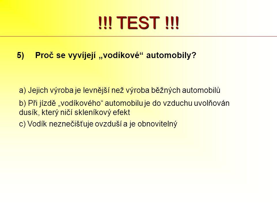 """!!! TEST !!! 5)Proč se vyvíjejí """"vodíkové"""" automobily? a) Jejich výroba je levnější než výroba běžných automobilů b) Při jízdě """"vodíkového"""" automobilu"""