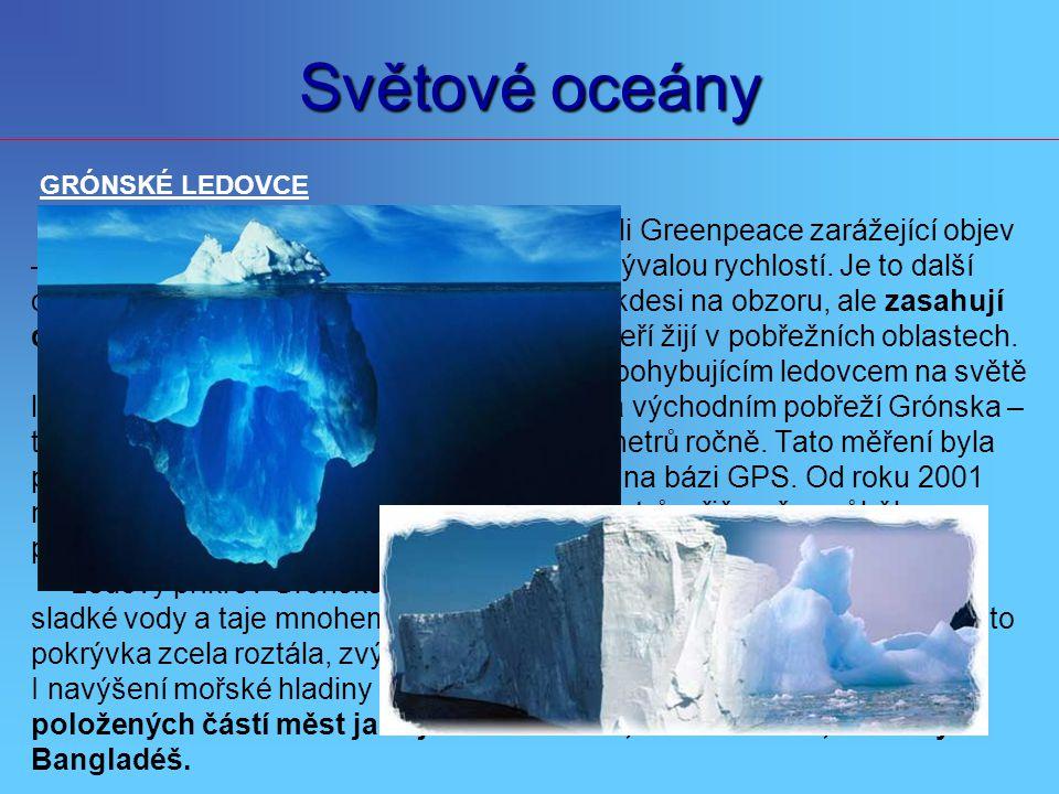 Světové oceány V červenci 2005 učinili vědci na palubě lodi Greenpeace zarážející objev – našli důkazy, že ledovce v Grónsku tají nebývalou rychlostí.