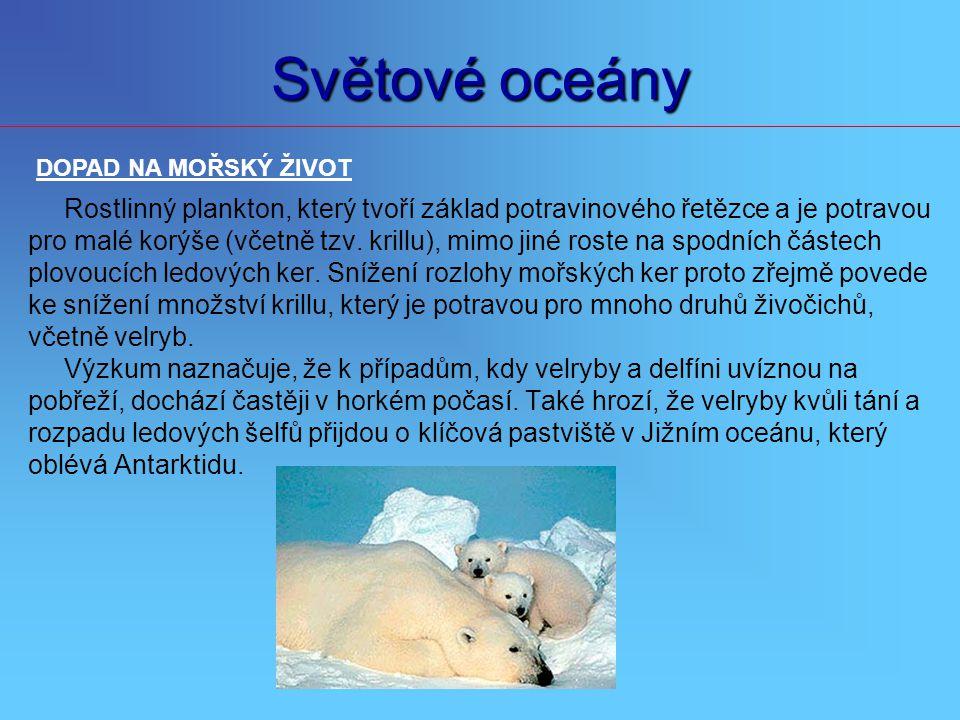 Světové oceány Rostlinný plankton, který tvoří základ potravinového řetězce a je potravou pro malé korýše (včetně tzv. krillu), mimo jiné roste na spo