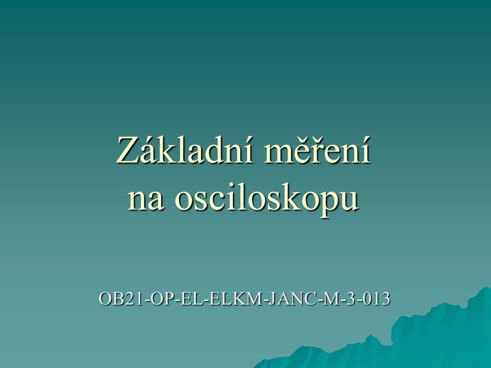 Základní měření na osciloskopu OB21-OP-EL-ELKM-JANC-M-3-013