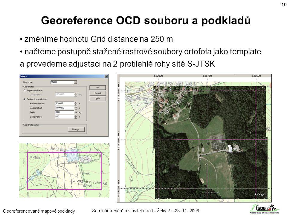 Seminář trenérů a stavitelů tratí - Želiv 21.-23. 11. 2008 Georeferencované mapové podklady • změníme hodnotu Grid distance na 250 m • načteme postupn