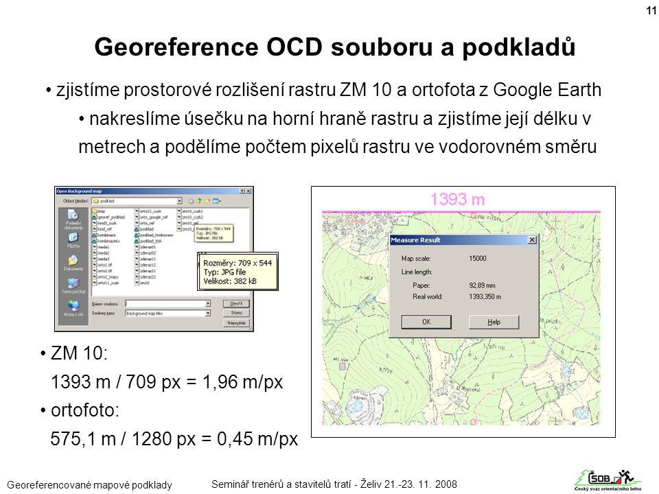 Seminář trenérů a stavitelů tratí - Želiv 21.-23. 11. 2008 Georeferencované mapové podklady • zjistíme prostorové rozlišení rastru ZM 10 a ortofota z