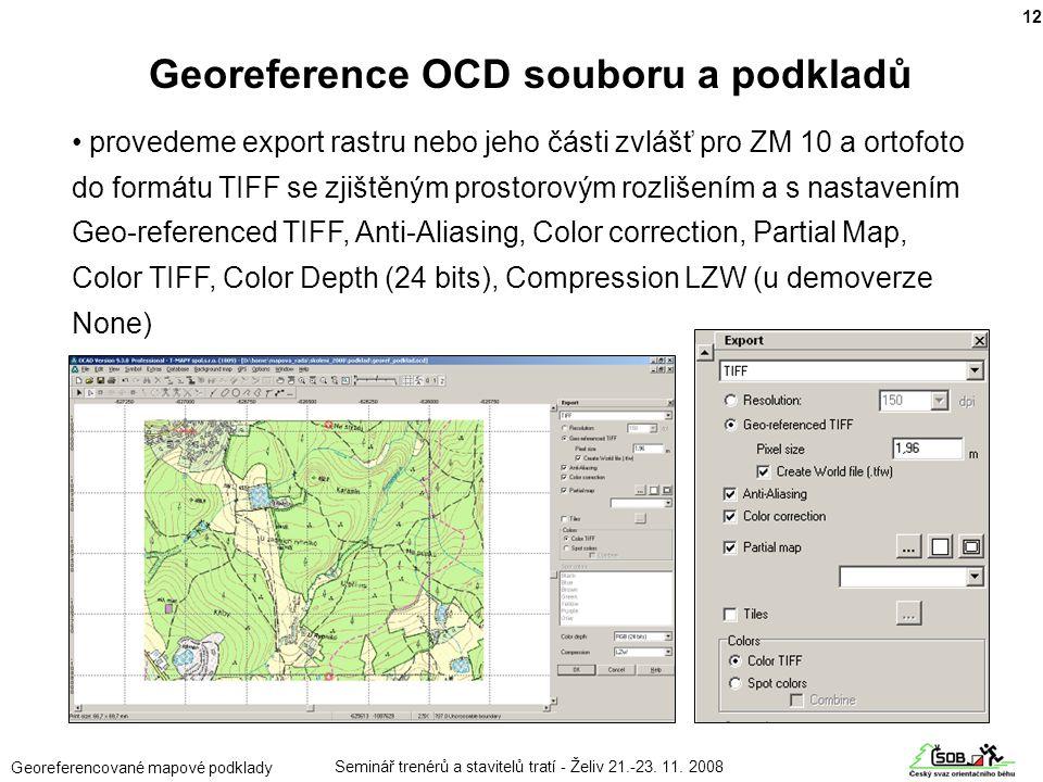 Seminář trenérů a stavitelů tratí - Želiv 21.-23. 11. 2008 Georeferencované mapové podklady • provedeme export rastru nebo jeho části zvlášť pro ZM 10