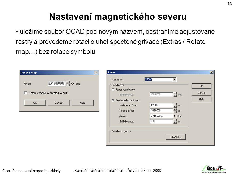 Seminář trenérů a stavitelů tratí - Želiv 21.-23. 11. 2008 Georeferencované mapové podklady • uložíme soubor OCAD pod novým názvem, odstraníme adjusto