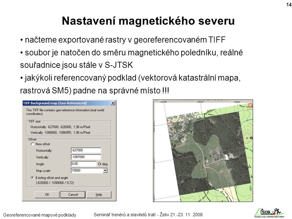 Seminář trenérů a stavitelů tratí - Želiv 21.-23. 11. 2008 Georeferencované mapové podklady • načteme exportované rastry v georeferencovaném TIFF • so