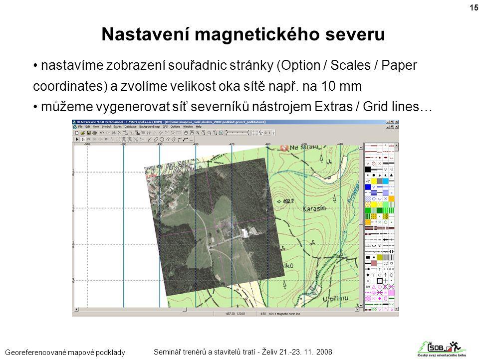 Seminář trenérů a stavitelů tratí - Želiv 21.-23. 11. 2008 Georeferencované mapové podklady • nastavíme zobrazení souřadnic stránky (Option / Scales /