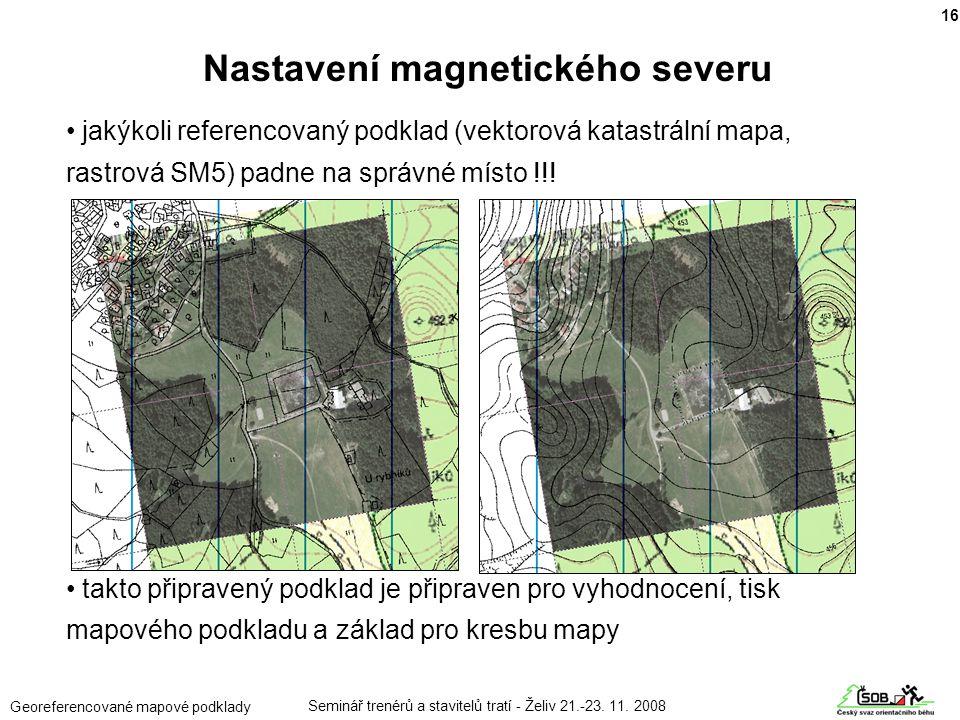 Seminář trenérů a stavitelů tratí - Želiv 21.-23. 11. 2008 Georeferencované mapové podklady • jakýkoli referencovaný podklad (vektorová katastrální ma