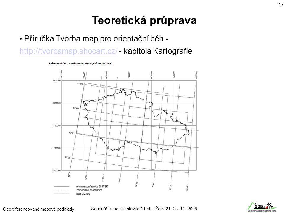 Seminář trenérů a stavitelů tratí - Želiv 21.-23. 11. 2008 Georeferencované mapové podklady • Příručka Tvorba map pro orientační běh - http://tvorbama