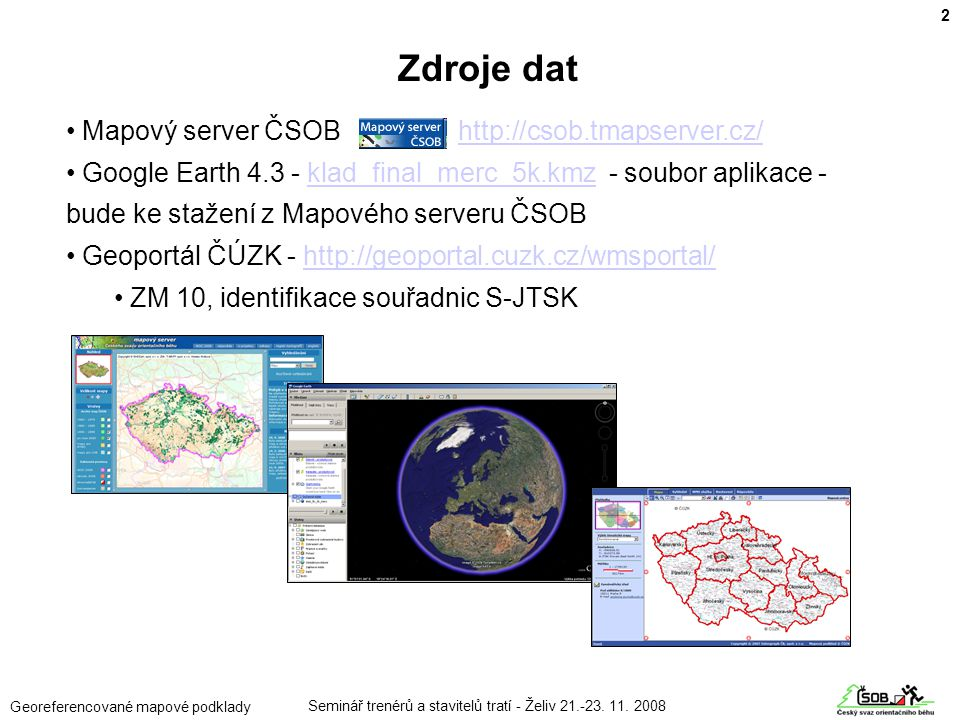 Georeferencované mapové podklady • Mapový server ČSOB http://csob.tmapserver.cz/http://csob.tmapserver.cz/ • Google Earth 4.3 - klad_final_merc_5k.kmz
