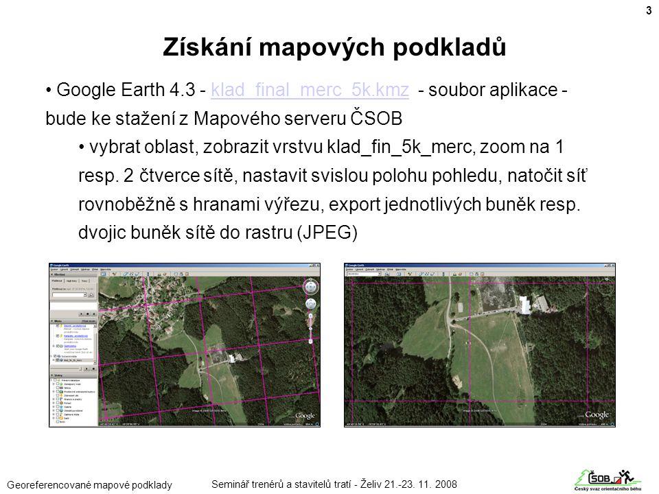 Seminář trenérů a stavitelů tratí - Želiv 21.-23. 11. 2008 Georeferencované mapové podklady • Google Earth 4.3 - klad_final_merc_5k.kmz - soubor aplik