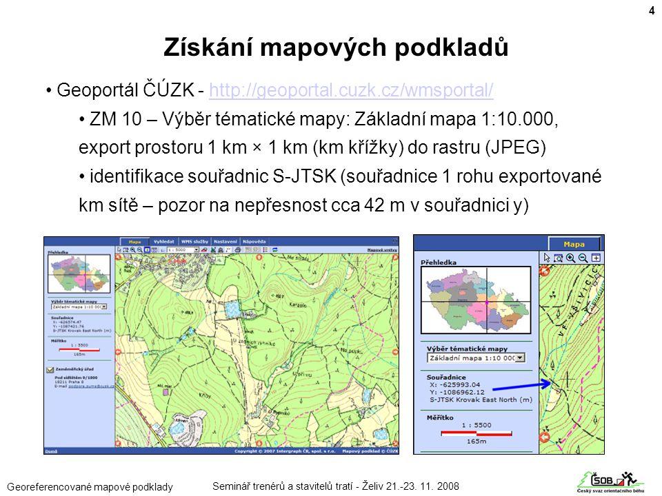Seminář trenérů a stavitelů tratí - Želiv 21.-23. 11. 2008 Georeferencované mapové podklady • Geoportál ČÚZK - http://geoportal.cuzk.cz/wmsportal/http
