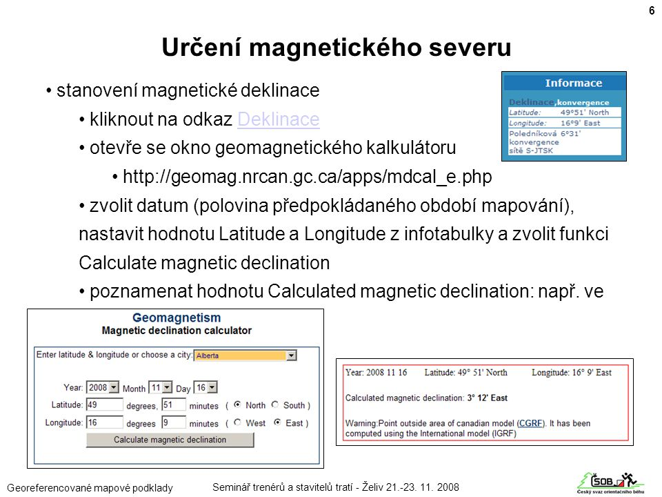 Seminář trenérů a stavitelů tratí - Želiv 21.-23. 11. 2008 Georeferencované mapové podklady • stanovení magnetické deklinace • kliknout na odkaz Dekli
