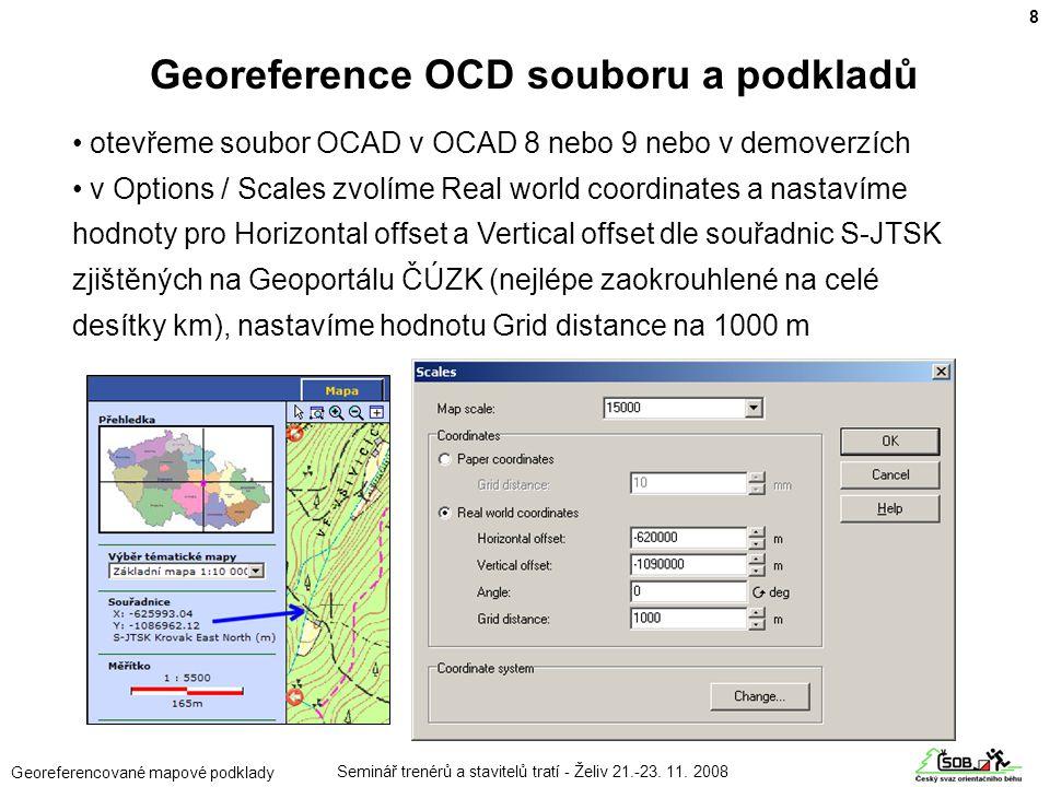 Seminář trenérů a stavitelů tratí - Želiv 21.-23. 11. 2008 Georeferencované mapové podklady • otevřeme soubor OCAD v OCAD 8 nebo 9 nebo v demoverzích